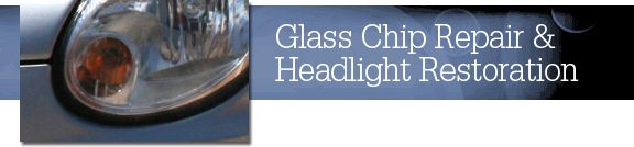 We offer glass chip repair and headlight resotoration